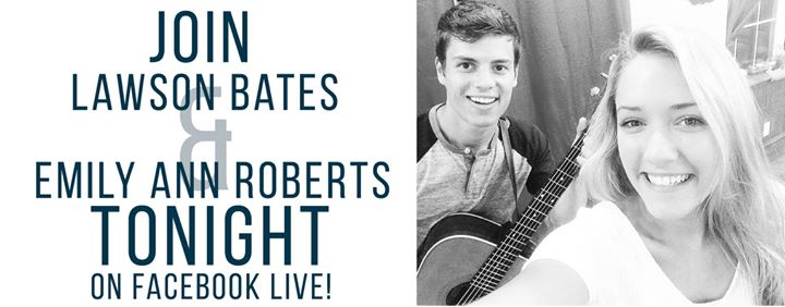 Lawson Bates Official and Emily Ann Roberts Music will be on Facebook live tonight!!…
